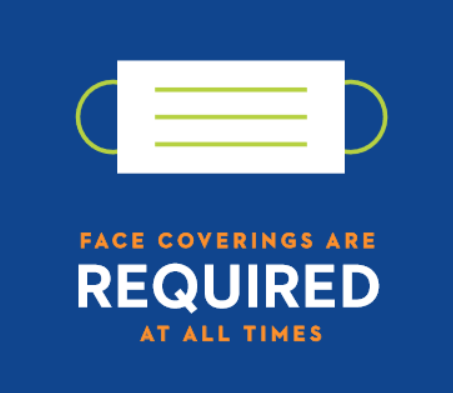 Face Coverings Are REQUIRED At All Times